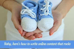 Baby, here's how to write online content that rocks