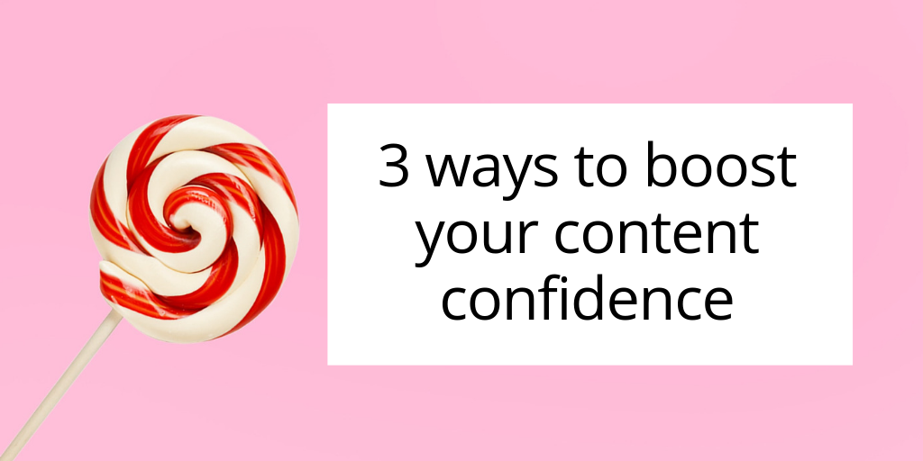 Are you content confident? Learn how to get more confidence with your content