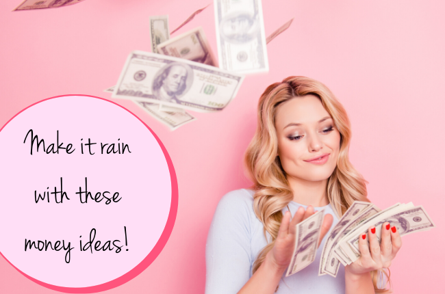 Make it rain with these money ideas