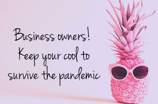 Business owners! Are you having trouble keeping your cool during the pandemic?| EC Writing Services